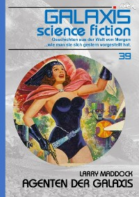 Cover GALAXIS SCIENCE FICTION, Band 39: AGENTEN DER GALAXIS