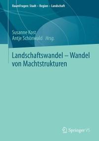 Cover Landschaftswandel - Wandel von Machtstrukturen