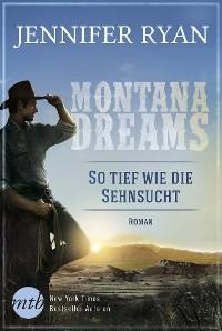 Cover Montana Dreams - So tief wie die Sehnsucht