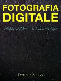 Cover Fotografia Digitale: Dalle Compatte alle Reflex