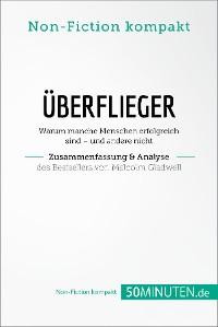 Cover Überflieger. Zusammenfassung & Analyse des Bestsellers von Malcolm Gladwell
