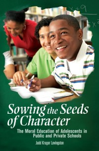 Cover Sowing the Seeds of Character: The Moral Education of Adolescents in Public and Private Schools