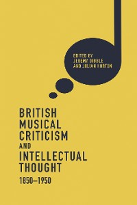 Cover British Musical Criticism and Intellectual Thought, 1850-1950