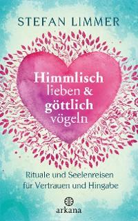 Cover Himmlisch lieben und göttlich vögeln