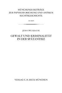 Cover Münchener Beiträge zur Papyrusforschung Heft 108: Gewalt und Kriminalität in der Spätantike