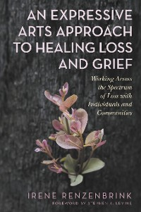 Cover An Expressive Arts Approach to Healing Loss and Grief