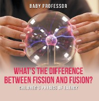 Cover What's the Difference Between Fission and Fusion? | Children's Physics of Energy