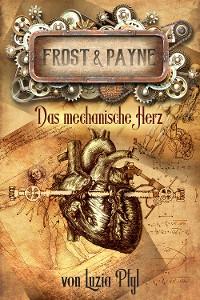 Cover Frost & Payne - Band 12: Das mechanische Herz