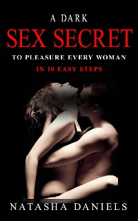 Cover A Dark Sex Secret To Pleasure Every Woman in 10 Easy Steps