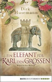 Cover Ein Elefant für Karl den Großen