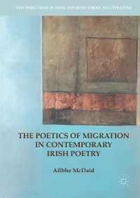 Cover The Poetics of Migration in Contemporary Irish Poetry