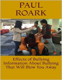 Cover Effects of Bullying: Information About Bullying That Will Blow You Away