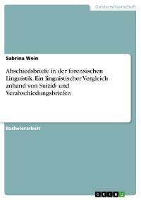 Cover Abschiedsbriefe in der forensischen Linguistik. Ein linguistischer Vergleich anhand von Suizid- und Verabschiedungsbriefen