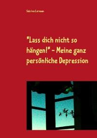 """Cover """"Lass dich nicht so hängen"""" - meine ganz persönliche Depression"""