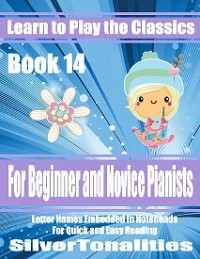 Cover Learn to Play the Classics Book 14 - For Beginner and Novice Pianists Letter Names Embedded In Noteheads for Quick and Easy Reading