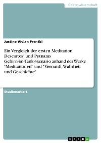 """Cover Ein Vergleich der ersten Meditation Descartes' und Putnams Gehirn-im-Tank-Szenario anhand der Werke """"Meditationen"""" und """"Vernunft, Wahrheit und Geschichte"""""""