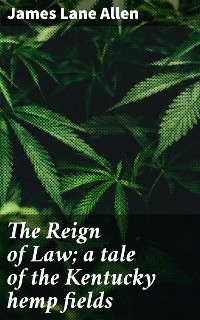 Cover The Reign of Law; a tale of the Kentucky hemp fields