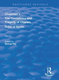 Cover Chapman's The Conspiracy and Tragedy of Charles, Duke of Byron