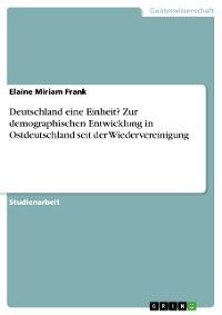 Cover Deutschland eine Einheit? Zur demographischen Entwicklung in Ostdeutschland seit der Wiedervereinigung