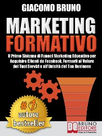 Cover MARKETING FORMATIVO.  Il Primo Sistema di Funnel Marketing Educativo per Acquisire Clienti da Facebook, Formarli al Valore del Tuoi Servizi e all'Unicità del Tuo Business.