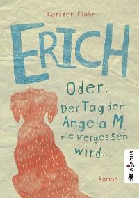 Cover Erich. Oder: Der Tag, den Angela M. nie vergessen wird