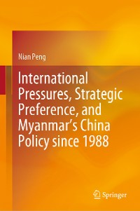 Cover International Pressures, Strategic Preference, and Myanmar's China Policy since 1988