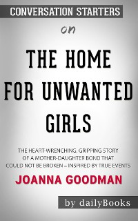 Cover The Home for Unwanted Girls: The heart-wrenching, gripping story of a mother-daughter bond that could not be broken by Joanna Goodman | Conversation Starters