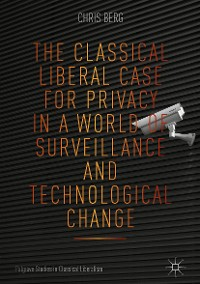 Cover The Classical Liberal Case for Privacy in a World of Surveillance and Technological Change