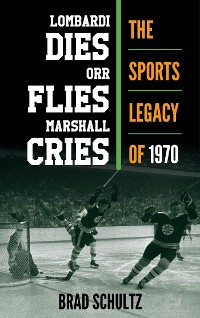 Cover Lombardi Dies, Orr Flies, Marshall Cries