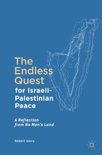 Cover The Endless Quest for Israeli-Palestinian Peace