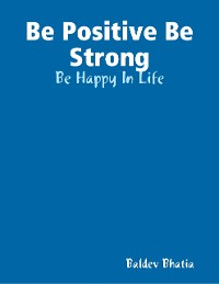 Cover Be Positive Be Strong - Be Happy In Life