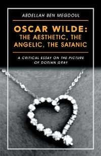 Cover Oscar Wilde: the Aesthetic, the Angelic, the Satanic