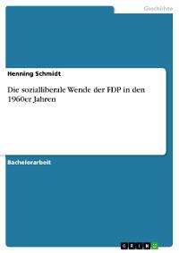 Cover Die sozialliberale Wende der FDP in den 1960er Jahren