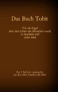 Cover Das Buch Tobit, das 3. Buch der Apokryphen aus der Bibel