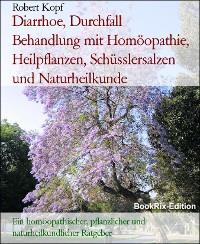 Cover Diarrhoe, Durchfall   Behandlung mit Homöopathie, Heilpflanzen, Schüsslersalzen und Naturheilkunde