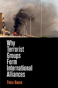 Cover Why Terrorist Groups Form International Alliances