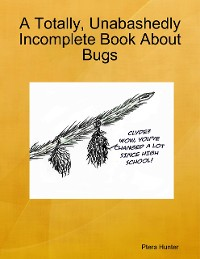 Cover A Totally, Unabashedly Incomplete Book About Bugs