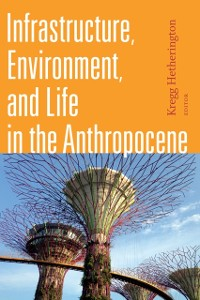 Cover Infrastructure, Environment, and Life in the Anthropocene