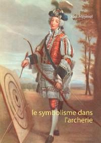 Cover Le symbolisme dans l'archerie
