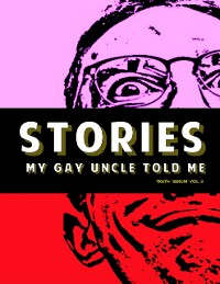 Cover Stories My Gay Uncle Told Me: Truth Serum Vol. 3