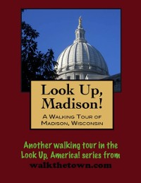 Cover Look Up, Madison! A Walking Tour of Madison, Wisconsin