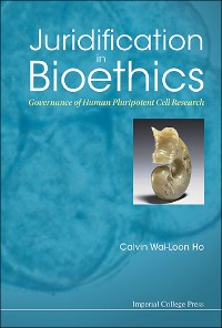 Cover Juridification In Bioethics: Governance Of Human Pluripotent Cell Research