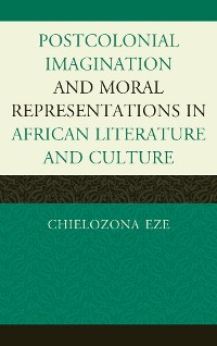 Cover Postcolonial Imaginations and Moral Representations in African Literature and Culture