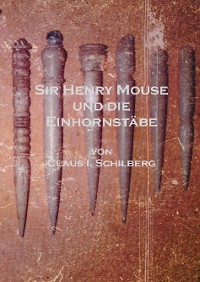 Cover Sir Henry Mouse und die Einhornstäbe