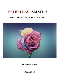 Cover Sei Bella!!! Amati!!! No al bullismo e sì alla Vita