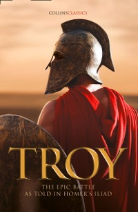 Cover Troy: The epic battle as told in Homer's Iliad (Collins Classics)