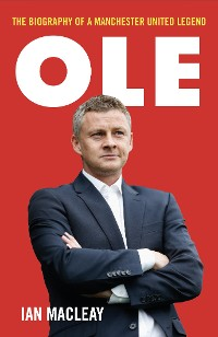 Cover Ole Gunnar Solskjaer - The Biography of a Manchester United Legend