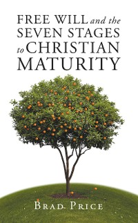 Cover Free Will and the Seven Stages to Christian Maturity