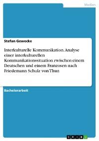 Cover Interkulturelle Kommunikation. Analyse einer interkulturellen Kommunikationssituation zwischen einem Deutschen und einem Franzosen nach Friedemann Schulz von Thun