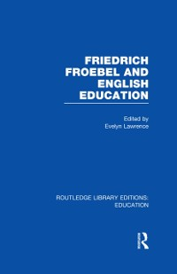 Cover Friedrich Froebel and English Education (RLE Edu K)